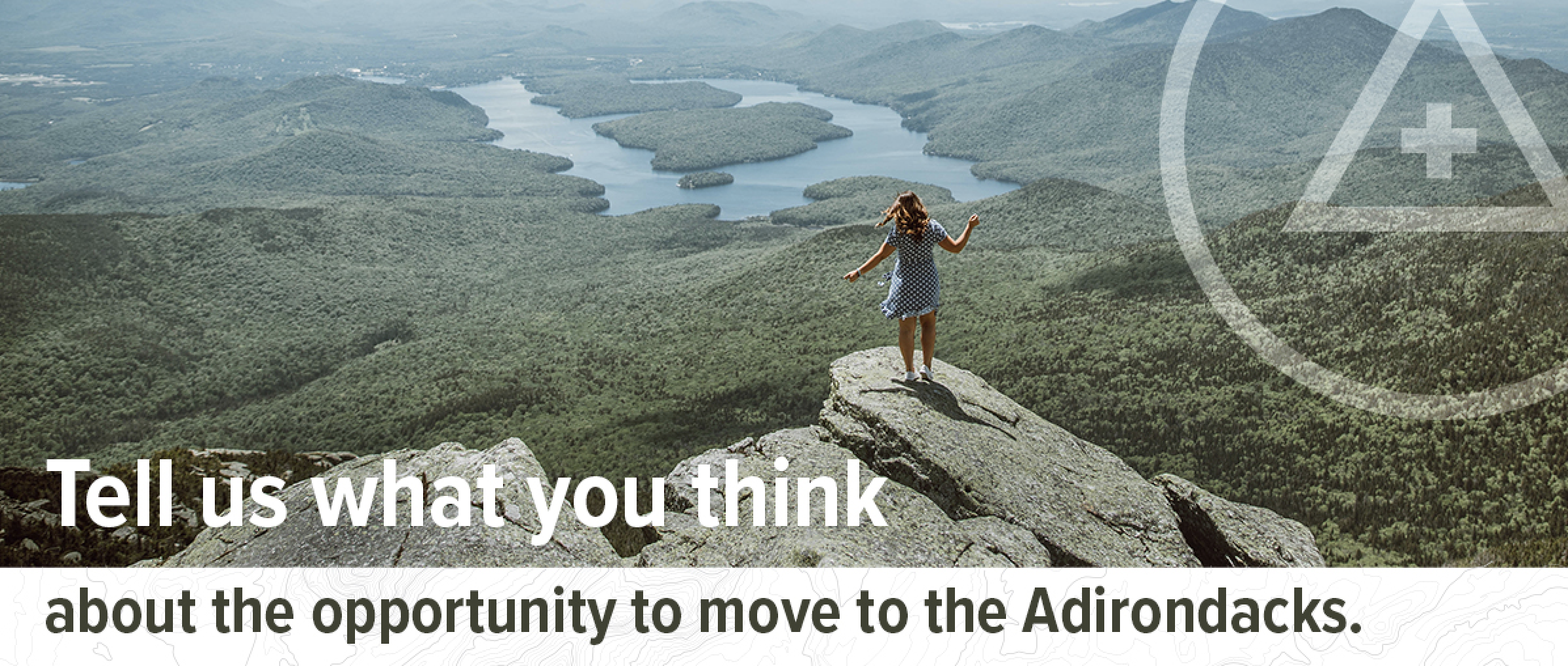 "Girl on mountain peak with text ""tell us what you think about the opportunity to move to the Adirondacks"""