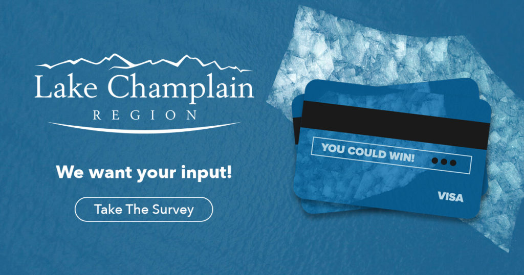 The Lake Champlain wants your input. Click here to take the survey for a chance to win one of three $50 VISA gift cards.
